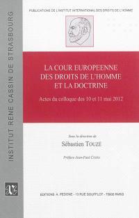 La Cour européenne des droits de l'homme et la doctrine : actes du colloque des 10 et 11 mai 2012
