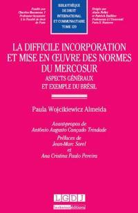 La difficile incorporation et mise en oeuvre des normes du Mercosur : aspects généraux et exemples du Brésil