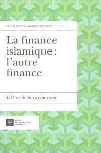La finance islamique : l'autre finance : table ronde du 19 juin 2008