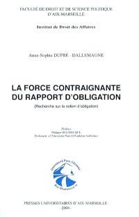 La force contraignante du rapport d'obligation : recherche sur la notion d'obligation