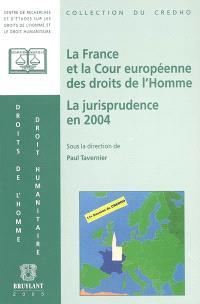 La France et la Cour européenne des droits de l'homme : la jurisprudence en 2004, présentation, commentaires et débats