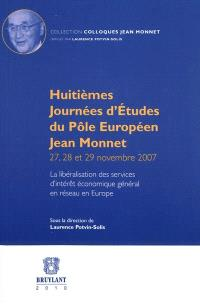 La libéralisation des services d'intérêt économique général en réseau en Europe : huitièmes journées d'études du Pôle européen Jean Monnet, 27, 28 et 29 novembre 2007