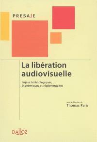 La libération audiovisuelle : enjeux technologiques économiques et réglementaires
