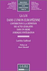 La loi dans l'Union européenne : contribution à la définition des actes législatifs dans un ordre juridique d'intégration