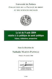 La loi du 9 août 2004 relative à la politique de santé publique : enjeux, réalisations, perspectives : colloque du 19 octobre 2006