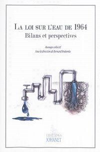 La loi sur l'eau de 1964 : bilans et perspectives