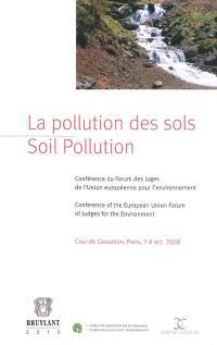 La pollution des sols : conférence du Forum des juges de l'Union européenne pour l'environnement, Cour de cassation, Paris, 7-8 oct. 2008 = Soil pollution : conference of the European Union Forum of judges for the environment