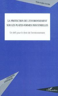 La protection de l'environnement sur les plates-formes industrielles : un défi pour le droit de l'environnement