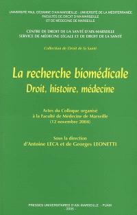 La recherche biomédicale : droit, histoire, médecine : actes du colloque organisé à la Faculté de médecine de Marseille, 12-13 novembre 2004
