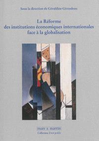 La réforme des institutions économiques internationales face à la globalisation = La reforma de las instituciones económicas internacionales : proyecto de investigación I + D (DER 2014-C02-01, Ministerio de ciencia e innovación)