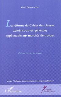 La réforme du Cahier des clauses administratives générales appliquable aux marchés de travaux : master collectivités territoriales et politiques publiques