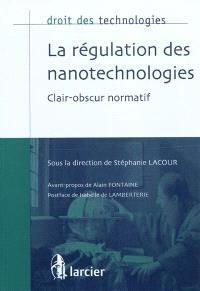 La régulation des nanotechnologies : clair-obscur normatif