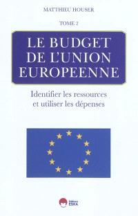 Le budget de l'Union européenne. Volume 2, Identifier les ressources et utiliser les dépenses