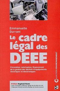 Le cadre légal des DEEE : prévention, valorisation, financement de la gestion des déchets d'équipements électriques et électroniques
