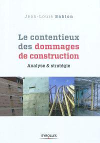Le contentieux des dommages de construction : analyse et stratégie