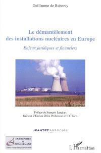 Le démantèlement des installations nucléaires en Europe : enjeux juridiques et financiers