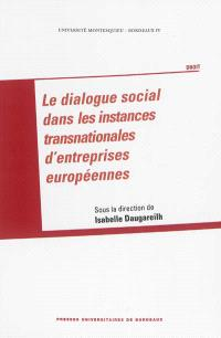 Le dialogue social dans les instances transnationales d'entreprises européennes
