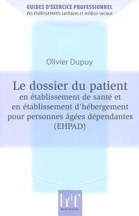 Le dossier du patient en établissement de santé et en établissement d'hébergement pour personnes âgées dépendantes (EHPAD)