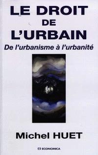 Le droit de l'urbain : de l'urbanisme à l'urbanité