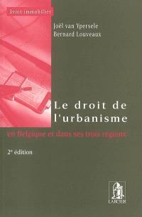 Le droit de l'urbanisme : en Belgique et dans ses 3 Régions (Wallonie, Flandre, Bruxelles)
