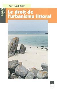 Le droit de l'urbanisme littoral