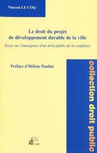 Le droit du projet de développement durable de la ville : essai sur l'émergence d'un droit public de la confiance