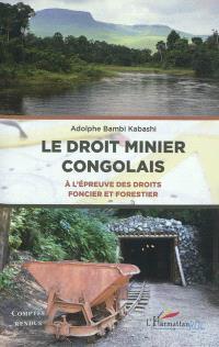 Le droit minier congolais à l'épreuve des droits foncier et forestier