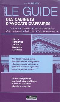 Le guide des cabinets d'avocats d'affaires : droit fiscal, droit social, droit pénal des affaires, M & A, private equity, droit public, droit de la concurrence