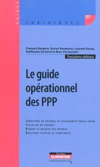 Le guide opérationnel des PPP : conditions du recours au partenariat public-privé, passation du contrat, risques et matrice des risques, questions fiscales et comptables