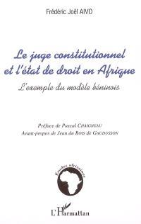 Le juge constitutionnel et l'état de droit en Afrique : l'exemple du modèle béninois