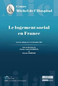 Le logement social en France : actes du Colloque Roger Quilliot, un homme, une loi, 5 et 6 décembre 2012, Clermont-Ferrand