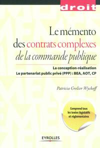 Le mémento des contrats complexes de la commande publique : la conception-réalisation, le partenariat public-privé (PPP), BEA, AOT, CP
