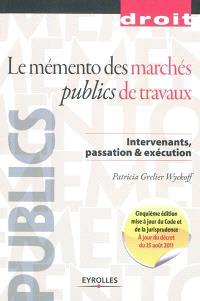 Le mémento des marchés publics de travaux : intervenants, passation & exécution
