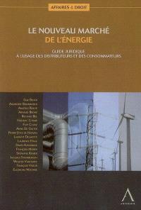 Le nouveau marché de l'énergie : guide juridique à l'usage des distributeurs et des consommateurs