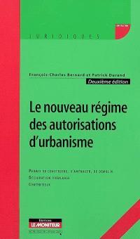 Le nouveau régime des autorisations d'urbanisme : permis de construire, d'aménager, de démolir, déclaration préalable, contentieux
