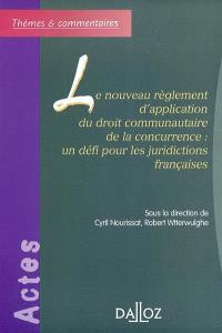 Le nouveau réglement d'application du droit communautaire de la concurrence : un défi pour les juridictions françaises : actes du colloque de la Faculté Jean-Moulin (Lyon 3), 4 mars 2004