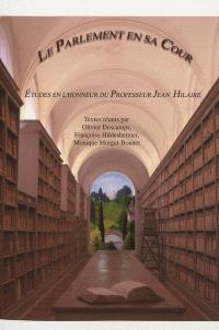 Le Parlement en sa cour : études en l'honneur du professeur Jean Hilaire