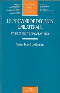 Le pouvoir de décision unilatérale : étude de droit comparé interne