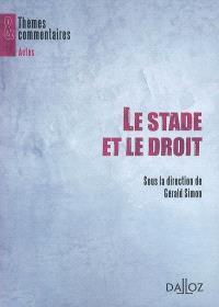 Le stade et le droit : actes du colloque organisé à l'université de Bourgogne, Dijon, 22 et 23 mars 2007