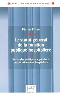 Le statut général de la fonction publique hospitalière : les règles juridiques applicables aux fonctionnaires hospitaliers