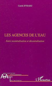 Les agences de l'eau : entre recentralisation et décentralisation