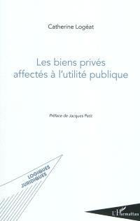 Les biens privés affectés à l'utilité publique