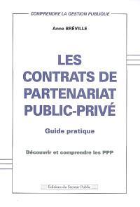 Les contrats de partenariat public-privé : guide pratique découvrir et comprendre les PPP