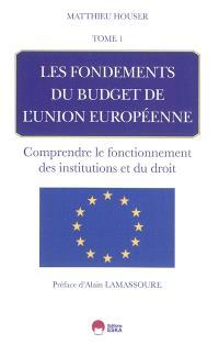 Les fondements du budget de l'Union européenne. Volume 1, Comprendre le fonctionnement des institutions et du droit