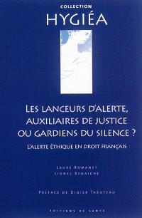 Les lanceurs d'alerte, auxiliaires de justice ou gardiens du silence ? : l'alerte éthique en droit français