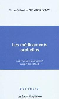 Les médicaments orphelins : cadre juridique international, européen et national