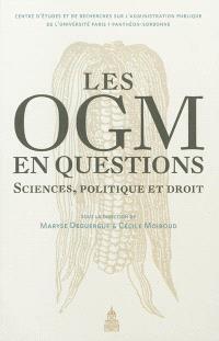 Les OGM en questions : sciences, politique et droit : actes du colloque des 17 et 18 septembre 2009