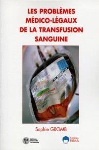 Les problèmes médico-légaux de la transfusion sanguine