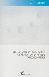 Les rapports entre autorités de régulation en matière de concurrence