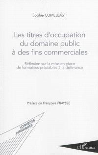Les titres d'occupation du domaine public à des fins commerciales : réflexion sur la mise en place de formalités préalables à la délivrance
